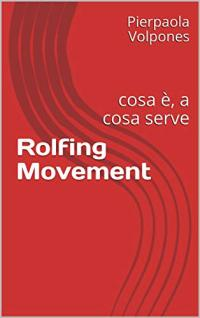 Rolfing Movement: cosa è, a cosa serve (Kindle)