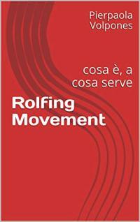 Rolfing Movement: cosa è, a cosa serve (Kindle)