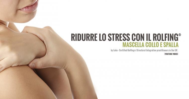 Alleviare lo stress con Rolfing: mascella, collo e spalla [Video]