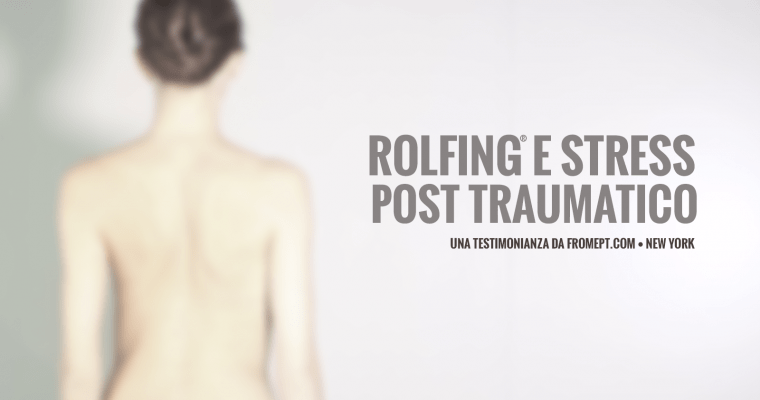 Stress Post Traumatico e Rolfing®