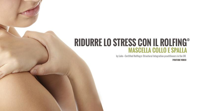 Alleviare lo stress con Rolfing: mascella, collo e spalla [Video]